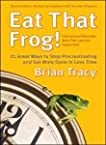 Eat That Frog!: 21 Ways to Stop Procrastinating and Get More Done in Less Time