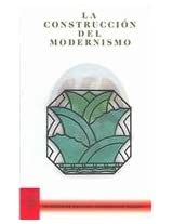 La Construccion Del Modernismo / The Construction of Modernism