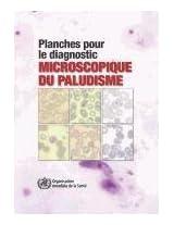 Planches Pour Le Diagnostic Microscopique Du Paludisme / Plates for the Microscopic Diagnosis of Malaria