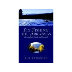 Fly Fishing the Arkansas: An Angler's Guide and Journal