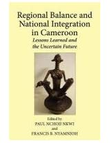 Regional Balance and National Integration in Cameroon. Lessons Learned and the Uncertain Future