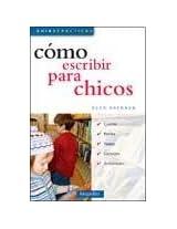 Como escribir para chicos/ How to Write for Kids (Guias Practicas/ Practical Guides)