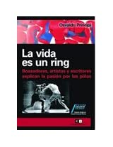 La vida es un ring/ Life is a Ring: Boxeadores, Artistas Y Escritores Explican La Pasion…/ Boxers, Artist and Writers Explain the Passion