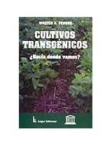 Cultivos Transgenicos: Hacia Donde Vamos?: Algunos Efectos Sobre el Ambiente, la Sociedad y la Economia de la Nueva