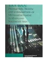 Yaa Baa: Production, Traffic and Consumption of Methamphetamines in Mainland Southeast Asia