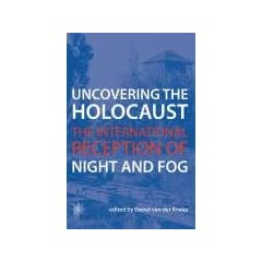 Uncovering the Holocaust: The International Reception of Night and Fog