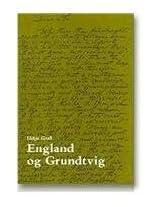 England Og Grundtvig: Grundtvigs Mode Med England Og Dets Betydning for Hans Forfatterskab