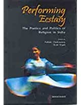 Performing Ecstasy: The Poetics and Politcs of Religion in India