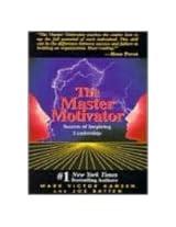 The Master Motivator: Secrets of Inspiring Leadership