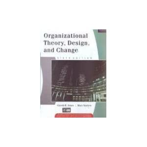 Organizational Theory, Design, and Change, 6e