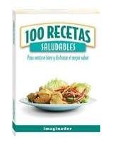 100 recetas saludables / 100 Healthy Recipes: Para sentirse bien y disfrutar el mejor sabor / To Feel Good and Enjoy the Best Taste (100 Recetas / 100 Recipes)