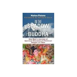 In the Shadow of the Buddha: One Man's Journey of Spiritual Discovery & Political Danger in Tibet