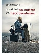 La extraña no-muerte del neoliberalismo / The strange non-death of neoliberalism