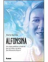 Alfonsina: Un Viaje Poetico y Teatral Por La Vida y Obra de Alfonsina Storni