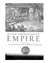 At the Far Reaches of Empire: The Life of Juan Francisco De La Bodega Y Quadra