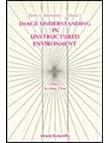 Image Understanding in Unstructured Environment (Series in Automation)