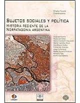 Sujetos Sociales y Politicas: Historia Reciente de La Norpatagonia Argentina