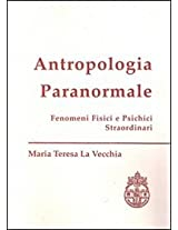 Antropologia Paranormale: Fenomeni Fisici E Psichici Straordinari (Fuori Collana)