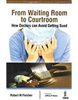 From Waiting Room To Courtroom How Doctors Can Avoid Getting Sued