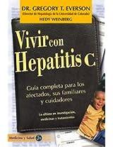 Vivir Con Hepatitis C: Guia Completa Para Los Afectados, Sus Familiares Y Cuidadores (Coleccion Medicina y Salud)