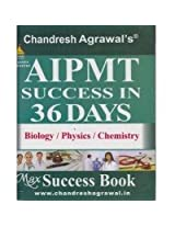 AIPMT Success in 36 Days: Biology/Physics/Chemistry