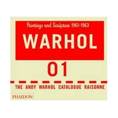 Warhol: Paintings and Sculpture 1961-1963 - Volume 01: The Andy Warhol Catalogue Raisonne
