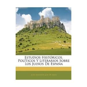 Estudios Histaricos, Pola-Ticos Y Literarios Sobre Los Juda-Os De Espaata