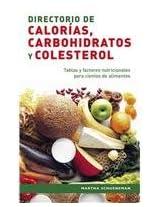 Directorio de calorias, carbohidratos y colesterol/ Calorie, Carbohydrate and Cholesterol Directory: Tablas Y Factores Nutricionales Para Cientos De Alimentos