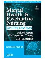 Mental Health and Psychiatric Nursing for GNM (2nd Year): Solved Papers with Important Theory (2012-2005)