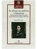 La Nevrosi Tra Medicina E Letteratura: Approccio Epistemologico Alle Malattie Nervose Nella Narrativa Italiana 1865-1922 (Biblioteca Di Medicina & Storia)