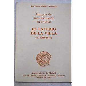 Historia de una institucion madrilena: El Estudio de la Villa (a. 1290-1619) : la ensenanza como servicio municipalizado en Madrid (y varias otras cosas mas) (Spanish Edition)