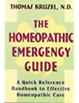 The Homeopathic Emergency Guide - A Quick Referencer Handbook to Effective Homeopathic Care