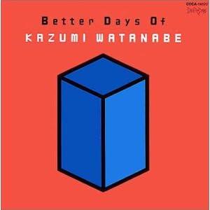 Better Days Of Kazumi Watanabe