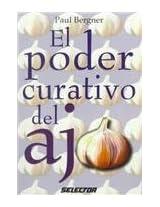 El poder curativo del ajo / The Healing Power of Garlic (Coleccion Salud y Belleza)