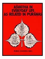 Asvattha in Everyday Life as Related in the Puranas