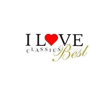 I LOVE CLASSICS BEST 癒しとくつろぎのクラシック