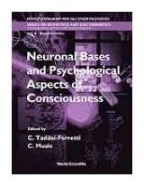 Neuronal Bases and Psychological Aspects of Consciousness - Proceedings of the International School of Biocybernetics (Series on Biophysics & Biocybernetics)
