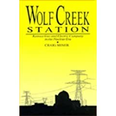 Wolf Creek Station: Kansas Gas and Electric Company in the Nuclear Era (Historical Perspectives on Business Enterprise)