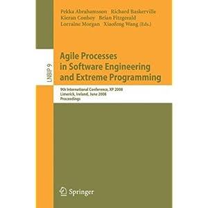 【クリックで詳細表示】Agile Processes in Software Engineering and Extreme Programming: 9th International Conference, XP 2008, Limerick, Ireland, June 10-14, 2008, Proceedings (Lecture Notes in Business Information Processing): Pekka Abrahamsson, Richard Baskerville, Kiera