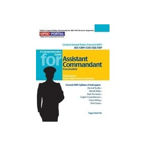 A Comprehensive Guide For Assistant Commandant Examination: Central Armed Police Forces (CAPF) BSF/CRPF/CISF/SSB/ITBP