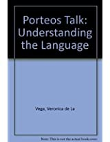 Porteos Talk: Understanding the Language