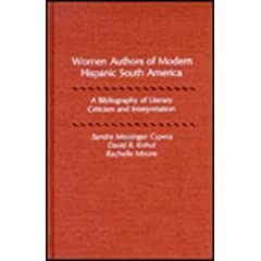 Women Authors of Modern Hispanic South America: A Bibliography of Literary Criticism and Interpretation