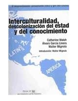 Interculturalidad, descolonizacion del estado y del conocimiento/ Interculturality, Descolonization of The State and Knowledge (El Desprendimiento)