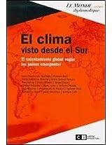 El clima visto desde el Sur / The Climate Seen from the South: El calentamiento global segun los paises emergentes / Global Warming According to ... (Le Monde Diplomatique / Diplomatic World)