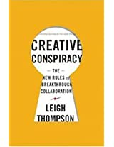 Creative Conspiracy The New Rules of Breakthrough Collaboration