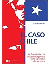 El caso Chile / The case of Chile: La Guerra Fria y la influencia Argentina en la transicion democratica / The Cold War and Argentina's Influence in the Democratic Transition