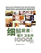 Detailed Introductions on Kitchens, Dining Rooms And Bathrooms : 1000 Projects