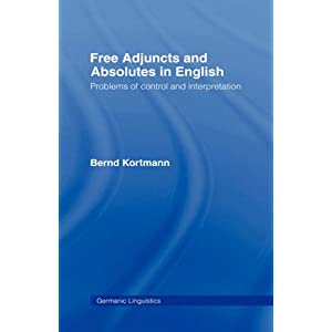 【クリックで詳細表示】Free Adjuncts and Absolutes in English: Problems of Control and Interpretation (Germanic Linguistics): Bernd Kortmann: 洋書