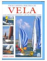 Enciclopedia practica de Vela/ Encyclopedia Of Practical Sailing: Guia Completa De Vela Ligera De Recreo Y Competicion: 0