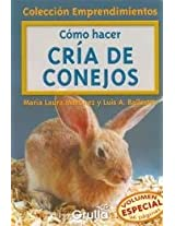 Como Hacer Cria De Conejos / How to raise Rabbits (Coleccion Emprendimientos / Small Business Collection)